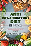 Anti-Inflammatory Diet for Beginners : A Complete Nutritional Meal Plan to Fight Disease, Promote Weight Loss, Heal the Immune System