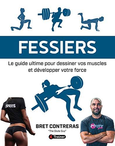 Fessiers - Le guide ultime pour dessiner vos muscles et développer votre force