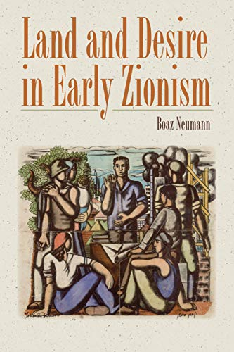 Land and Desire in Early Zionism (The Schusterman Series in Israel Studies)