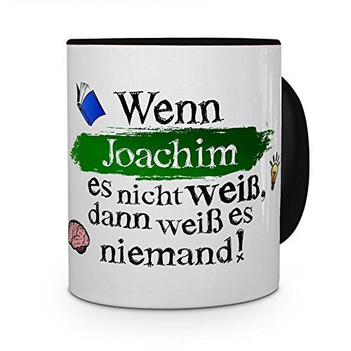 printplanet Tasse mit Namen Joachim - Layout: Wenn Joachim es Nicht weiß, dann weiß es niemand - Namenstasse, Kaffeebecher, Mug, Becher, Kaffee-Tasse - Farbe Schwarz