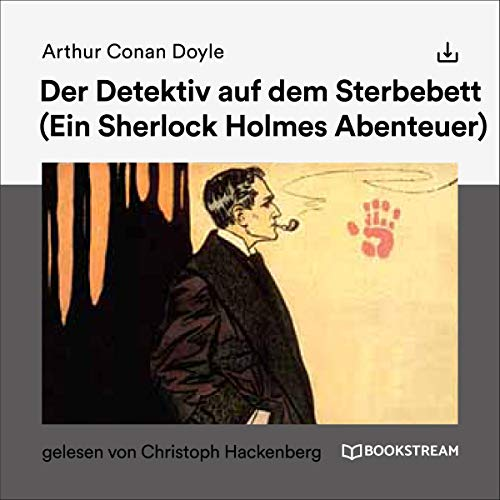 Der Detektiv auf dem Sterbebett     Ein Sherlock Holmes Abenteuer              By:                                                                                                                                 Arthur Conan Doyle                               Narrated by:                                                                                                                                 Christoph Hackenberg                      Length: 46 mins     Not rated yet     Overall 0.0