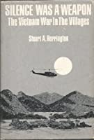 Silence Was A Weapon: The Vietnam War In The Villages 0804101051 Book Cover