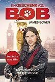 Ein Geschenk von Bob: Ein Wintermärchen mit dem Streuner (James Bowen Bücher 3)
