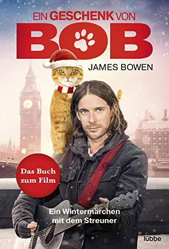 Ein Geschenk von Bob: Ein Wintermärchen mit dem Streuner. Das Buch zum Kinofilm (James Bowen Bücher, Band 3)