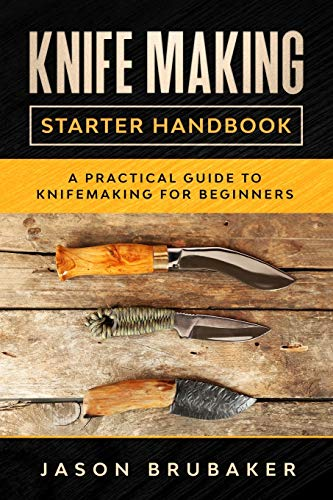 Knife Making Starter Handbook: A practical guide to Knife making for beginners