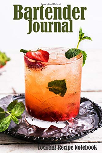 Bartender Journal - Cocktail Recipe Notebook: Blank Drink Recipe Organizer, Write Down Your Favorite Drink Creation, Mixologist Mix Beverage Drink Creation Workbook, Blank Line Pages
