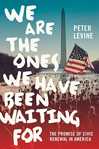 We Are the Ones We Have Been Waiting For: The Promise of Civic Renewal in America