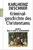 """Kriminalgeschichte des Christentums: Das 11. und 12. Jahrhundert: 11. und 12. Jahrhundert: Von Kaiser Heinrich II., dem """"Heiligen"""" (1002), bis zum Ende des Dritten Kreuzzugs (1192) - Karlheinz Deschner"""