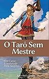 O TARÔ SEM MESTRE: Inciação: Um Curso Estruturado Para Neófito (Portuguese Edition)