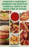Comfort E Gustose E Nutrienti 700 Ricette Di Fornello Lento In Un Unico Libro Di Cucina : Ricette Per Zuppe, Colazione, Cena, Pane, Vegetariano, Vegano, ... Insalate, Bevande (Italian Edition)