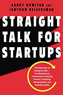 Straight Talk for Startups: 100 Insider Rules for Beating the Odds--From Mastering the Fundamentals to Selecting Investor...