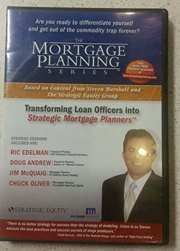 The MORTGAGE PLANNING Series: Transforming Loan Managers into Strategic Mortgage Planners - 4 DVDs - Steven Marshall (Strategy Sessions with Ric Edelman, Doug Andrew, Jim McQuaig, Chuck Oliver -- All led by Steven Marshall)