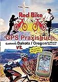 GPS Praxisbuch Garmin Dakota/Oregon V2: Praxis- und modellbezogen, für alle Dakota- und 300-er bis 550-er Oregon-Modelle/ nicht 6xx-Serie