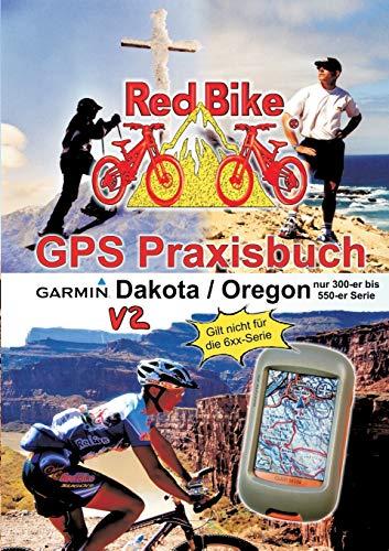 GPS Praxisbuch Garmin Dakota/Oregon V2: Praxis- und modellbezogen, für alle Dakota- und 300-er bis 550-er Oregon-Modelle/ nicht 6xx-Serie (GPS Praxisbuch-Reihe von Red Bike)