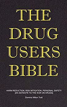 The Drug Users Bible: Harm Reduction, Risk Mitigation, Personal Safety (English Edition) de [Dominic Milton Trott]