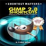 GIMP 2.8 Shortcuts: Doing More in GIMP 2.8 with Keyboard Shortcuts - U.C-Abel Books