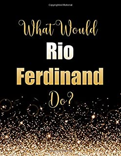 What Would Rio Ferdinand Do?: Large Notebook/Diary/Journal for Writing 100 Pages, Rio Ferdinand Gift for Fans