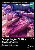 Computação Gráfica - Vol. 1 - Teoria e Prática: Geração de Imagens: Volume 1