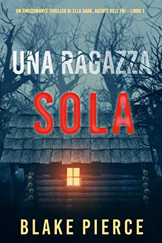 Una ragazza sola (Un emozionante thriller di Ella Dark, agente dell'FBI – Libro 1) (Italian Edition)