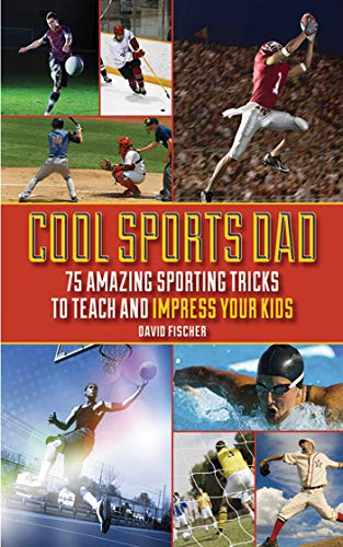 Cool Sports Dad: 75 Amazing Sporting Tricks to Teach and Impress Your Kids (English Edition)