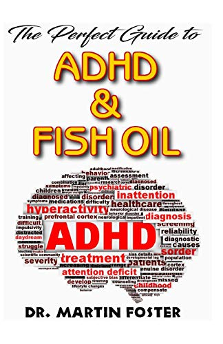 The Perfect Guide to ADHD & Fish Oil: A Comprehensive account of the essentials of ADHD, Fish Oil and How Fish Oil is the Secret cure to ADHD! Discover the Truth!