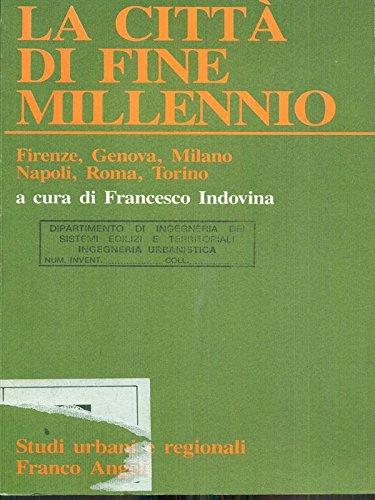 La città di fine millennio. Firenze, Genova, Milano, Napoli, Roma, Torino (Studi urbani e regionali)