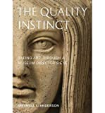 [(The Quality Instinct: Seeing Art Through a Museum Director's Eye )] [Author: Maxwell L. Anderson] [May-2013]