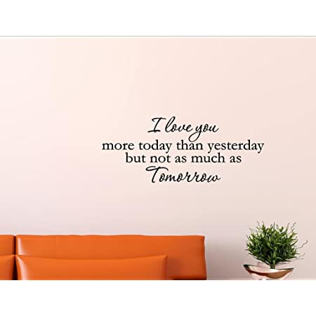 Amazon Com Vinyl Quote Me I Love You More Today Than Yesterday But Not As Much As Tomorrow Vinyl Wall Saying Quote Words Decal Home Kitchen
