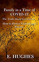 Family in a Time of Covid-19: The Truth About Coronavirus, How to Protect Yourself and Prepare