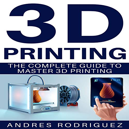 Couverture de 3D Printing: The Complete Guide to Master 3D Printing