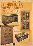 Le mobilier polychrome en Alsace - Boiseries, mobilier et objets peints en milieu rural