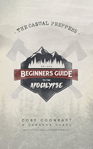 The Casual Preppers Beginners Guide to the Apocalypse by [Coby Coonradt, Cameron Hardy]