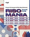 Risomania: The New Spirit of Printing: The new spirit of printing. Risographe, Mimeograph and Other Stencil Duplicators. (NIGGLI EDITIONS)