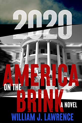 2020: America on the Brink—A Novel by [William Lawrence]