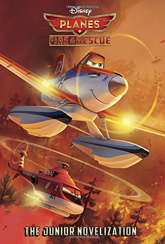 Planes: Fire & Rescue The Junior Novelization (Disney Planes: Fire & Rescue)