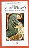 Y Dios se hizo hermano: Vida de san Juan de Dios (Vidas breves)