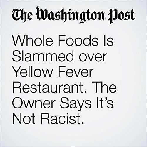 Whole Foods Is Slammed over Yellow Fever Restaurant. the Owner Says It's Not Racist. copertina