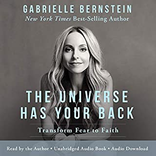The Universe Has Your Back     Transform Fear into Faith              Written by:                                                                                                                                 Gabrielle Bernstein                               Narrated by:                                                                                                                                 Gabrielle Bernstein                      Length: 4 hrs and 31 mins     377 ratings     Overall 4.7