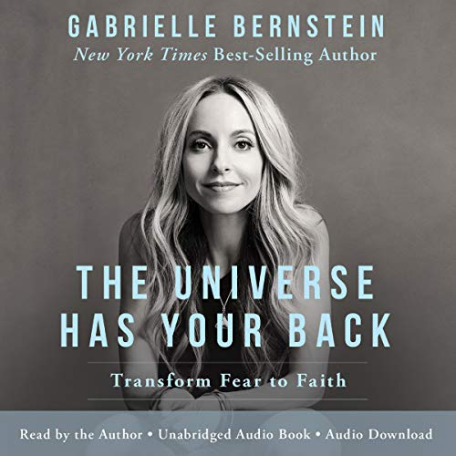The Universe Has Your Back     Transform Fear into Faith              By:                                                                                                                                 Gabrielle Bernstein                               Narrated by:                                                                                                                                 Gabrielle Bernstein                      Length: 4 hrs and 31 mins     947 ratings     Overall 4.7