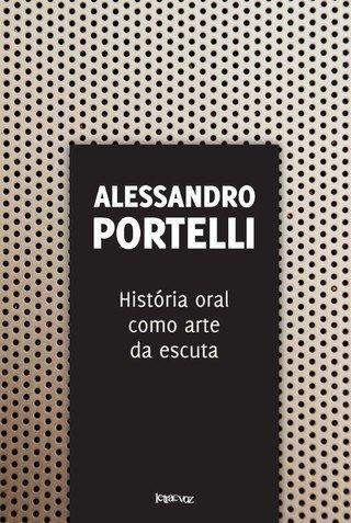 História Oral Como Arte da Escuta - Col Ideias