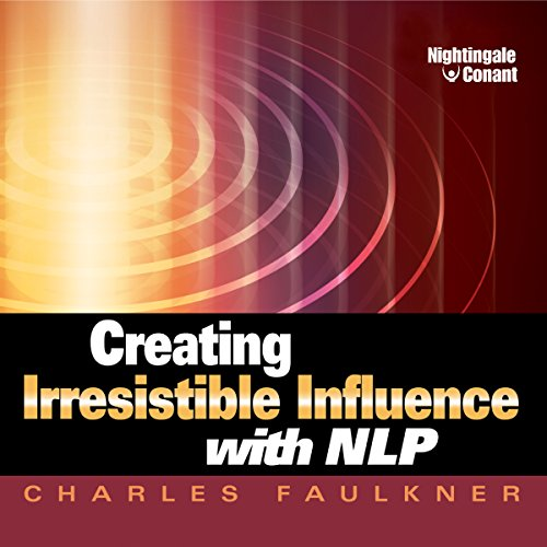 Creating Irresistible Influence with NLP audiobook cover art