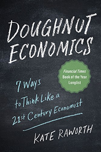 Compare Textbook Prices for Doughnut Economics: Seven Ways to Think Like a 21st-Century Economist Illustrated Edition ISBN 9781603587969 by Raworth, Kate