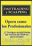 DAYTRADING y SCALPING: Opera como los profesionales y consigue rentabilidades hasta 200% en poco...