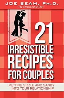 21 Irresistible Recipes for Couples: Putting Sizzle and Sanity Into Your Relationship