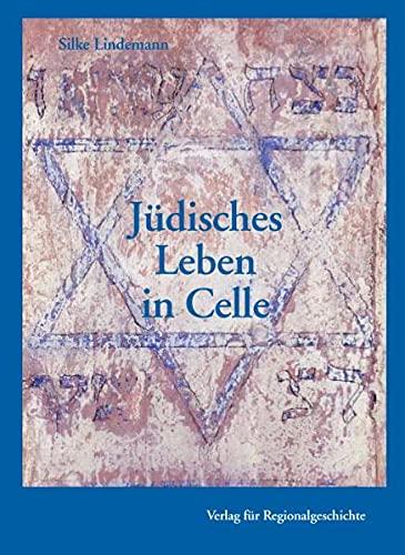 Jüdisches Leben in Celle: Vom ausgehenden 17. Jahrhundert bis zur Emanzipationsgesetzgebung 1848 (Celler Beiträge zur Landes- und Kulturgeschichte, Band 30)