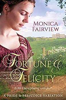 Fortune & Felicity: A Pride & Prejudice Variation by [Monica Fairview]