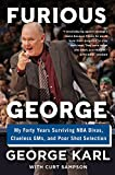 Furious George: My Forty Years Surviving NBA Divas, Clueless GMs, and Poor Shot Selection - George Karl