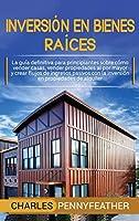 Inversión en bienes raíces: La guía definitiva para principiantes sobre cómo vender casas vender propiedades al por mayor y crear flujos de ingresos pasivos con la inversión en propiedades de alquiler
