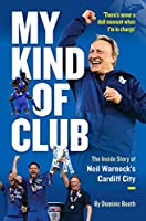 My Kind of Club: The Inside Story of Neil Warnock's Cardiff City