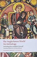 Anglo Saxon World: An Anthology (Oxford World's Classics)